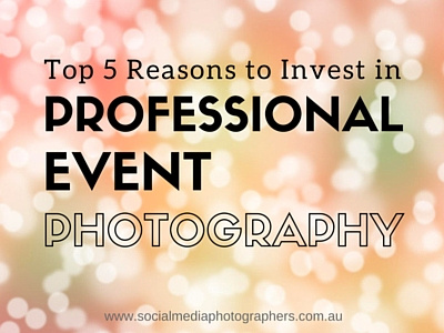5 Reasons To Invest in Professional Event Photography